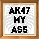 AK 47 My Ass