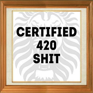 Certified 420 Shit